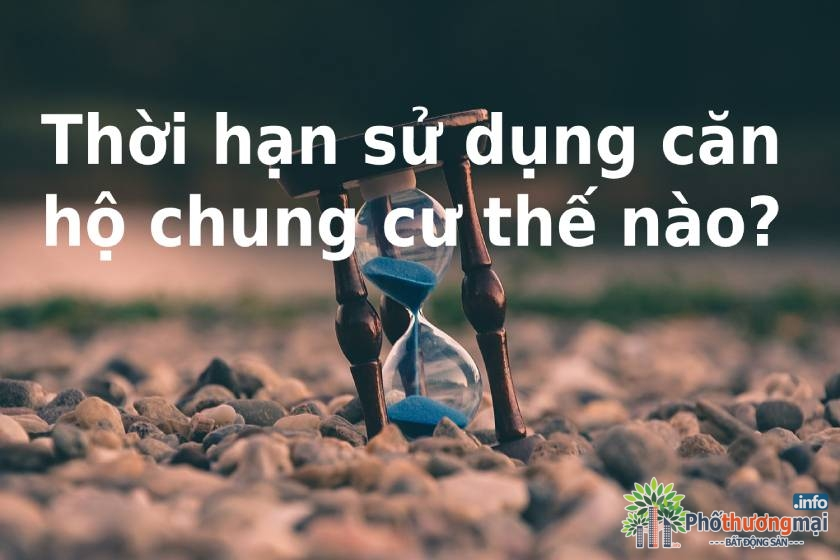 thoi-han-su-dung-can-ho-chung-cu-quy-dinh-nhu-the-nao
